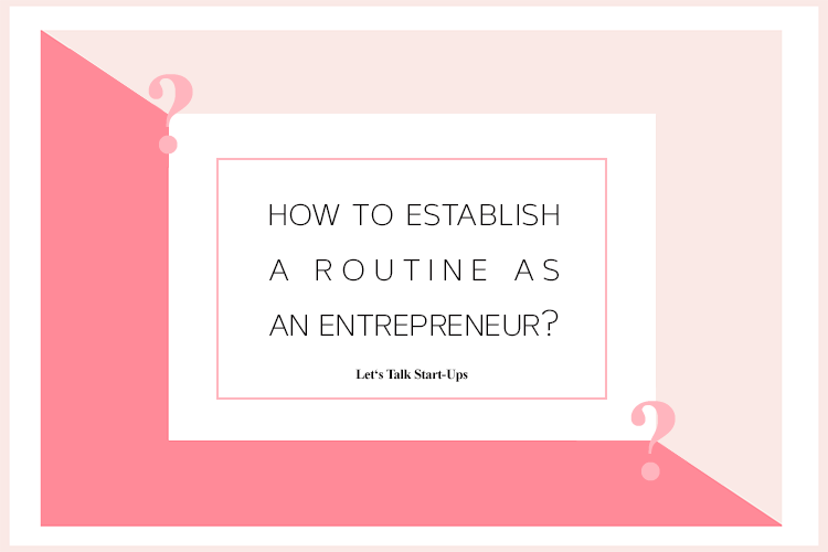 How to Establish a Routine when Starting Your Business