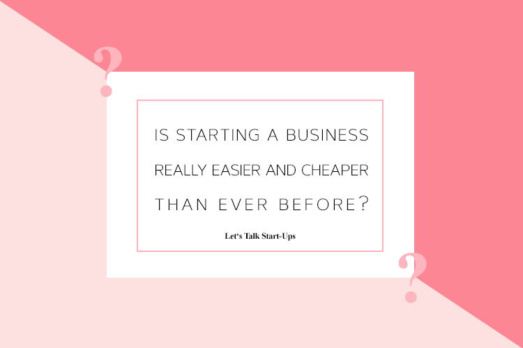 Is Starting a Business Really Easier and Cheaper than Ever Before