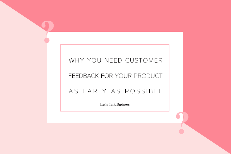 Why You Need Customer Feedback for Your Product as Early as Possible