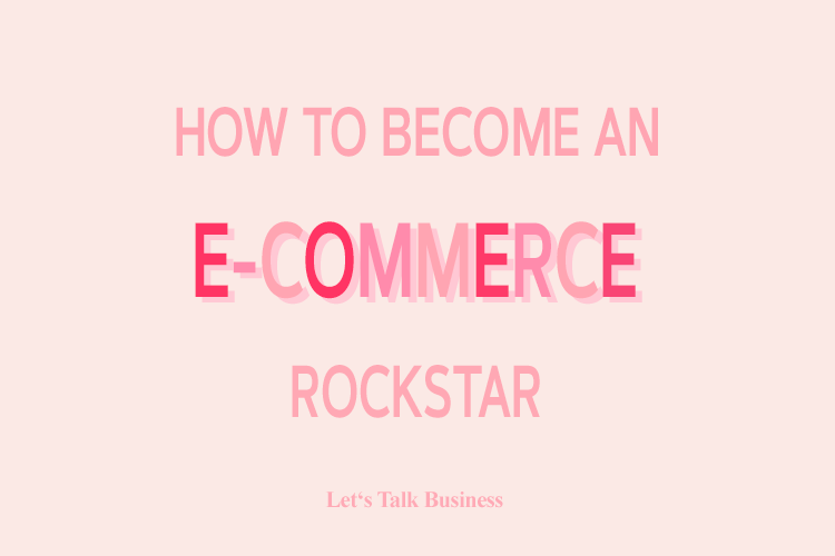 Become an E-Commerce Rockstar How to Start an Online Store