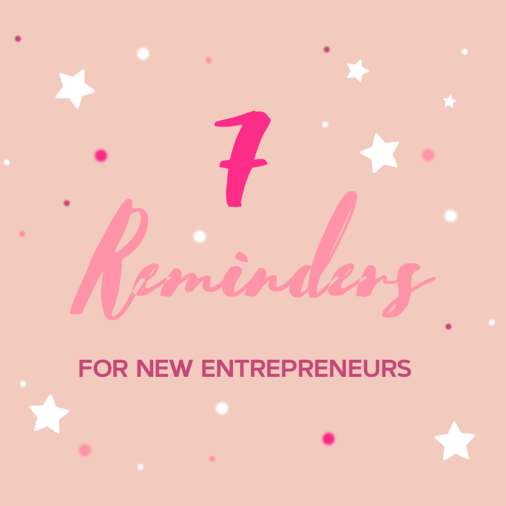 7 Reminders for New Entrepreneurs